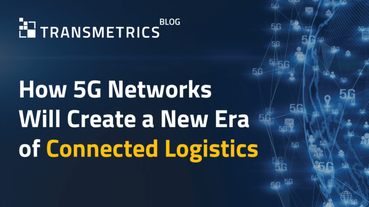 How 5G Networks Will Create a New Era of Connected Logistics