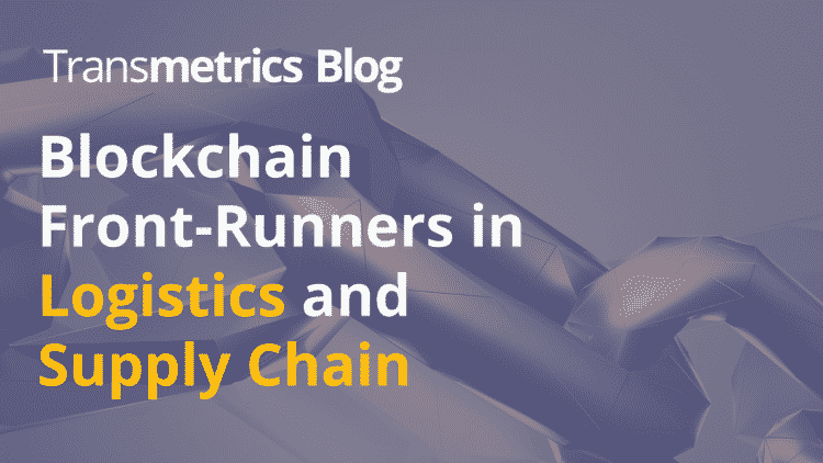 Blockchain Front-Runners in Logistics and Supply Chain