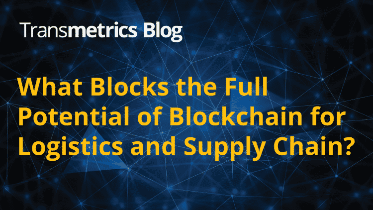 What Blocks the Full Potential of Blockchain for Logistics and Supply Chain?